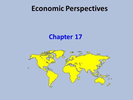 Economic Perspectives Chapter 17. Why trade? All trade is voluntary People trade because they believe that they will be better off by trading The factors.