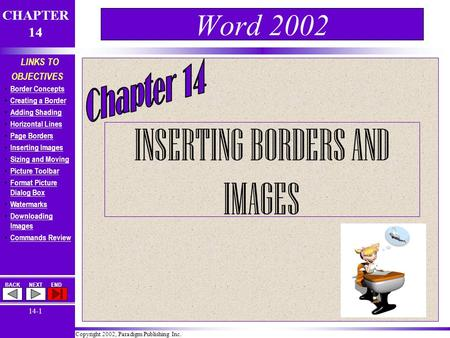 Copyright 2002, Paradigm Publishing Inc. CHAPTER 14 BACKNEXTEND 14-1 LINKS TO OBJECTIVES Border Concepts Creating a Border Adding Shading Horizontal Lines.