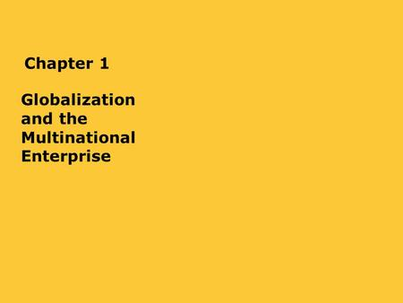 Chapter 1 Globalization and the Multinational Enterprise.