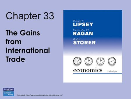 Copyright © 2008 Pearson Addison-Wesley. All rights reserved. Chapter 33 The Gains from International Trade.