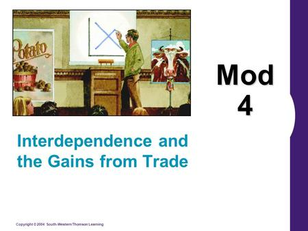 Copyright © 2004 South-Western/Thomson Learning Mod 4 Interdependence and the Gains from Trade.