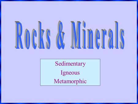 Sedimentary Igneous Metamorphic What are minerals? Minerals are naturally occurring, nonliving substances found in Earth. They have a chemical formula,