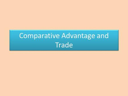 Comparative Advantage and Trade. Vocabulary Trade: dividing tasks Gains From Trade: By dividing tasks the people involved can each get more of what they.