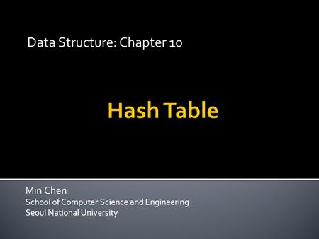 Min Chen School of Computer Science and Engineering Seoul National University Data Structure: Chapter 10.