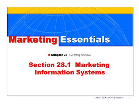 Chapter 28 Marketing Research 1 Marketing Essentials Chapter 28 Marketing Research Section 28.1 Marketing Information Systems.