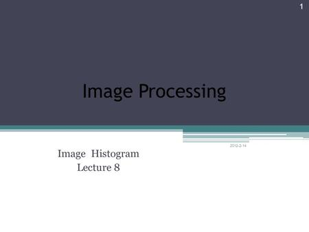 Image Processing Image Histogram Lecture 8 14-2-2012 1.