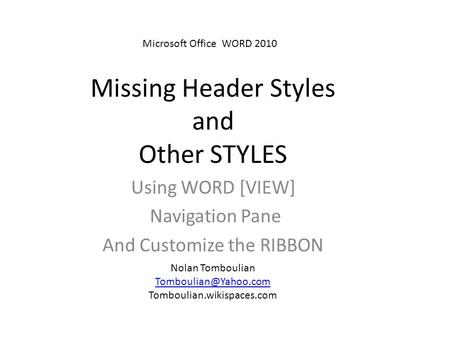 Missing Header Styles and Other STYLES Using WORD [VIEW] Navigation Pane And Customize the RIBBON Nolan Tomboulian Tomboulian.wikispaces.com.