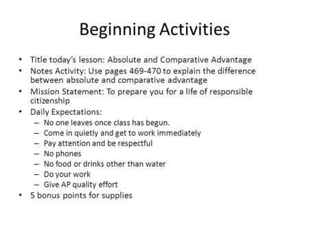 Beginning Activities Title today's lesson: Absolute and Comparative Advantage Notes Activity: Use pages 469-470 to explain the difference between absolute.