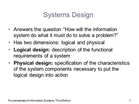 "Fundamentals of Information Systems, Third Edition1 Systems Design Answers the question ""How will the information system do what it must do to solve a."