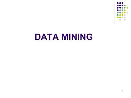 "DATA MINING 1. 2 Data Mining Extracting or ""mining"" knowledge from large amounts of data Data mining is the process of autonomously retrieving useful."