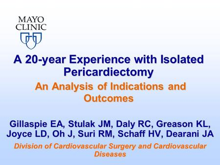 A 20-year Experience with Isolated Pericardiectomy An Analysis of Indications and Outcomes Gillaspie EA, Stulak JM, Daly RC, Greason KL, Joyce LD, Oh J,