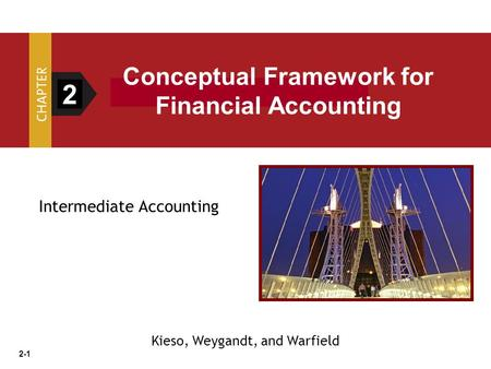 2-1 Intermediate Accounting 2 Conceptual Framework for Financial Accounting Kieso, Weygandt, and Warfield.