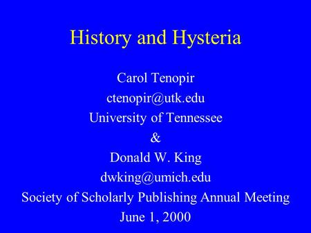 History and Hysteria Carol Tenopir University of Tennessee & Donald W. King Society of Scholarly Publishing Annual Meeting.