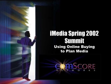 IMedia Spring 2002 Summit Using Online Buying to Plan Media.