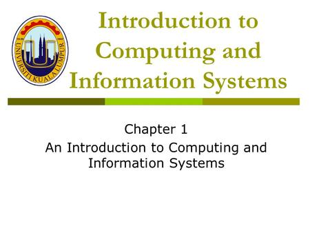 Introduction to Computing and Information Systems Chapter 1 An Introduction to Computing and Information Systems.