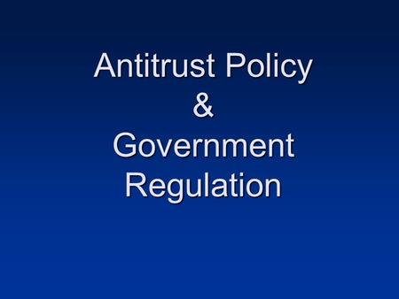 Antitrust Policy & Government Regulation. What is a Trust, and Why Don't we Want one? Trust defined: a combination of firms aimed at consolidating, coordinating,