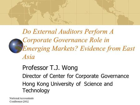 National Accountants Conference 2002 Do External Auditors Perform A Corporate Governance Role in Emerging Markets? Evidence from East Asia Professor T.J.