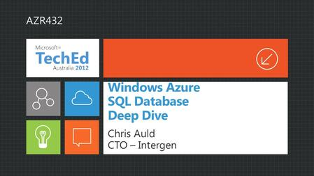 Windows Azure SQL Database Deep Dive Chris Auld CTO – Intergen AZR432.