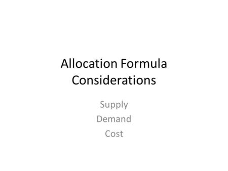 Allocation Formula Considerations Supply Demand Cost.