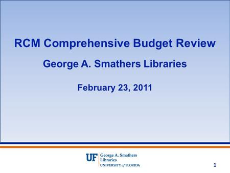 RCM Comprehensive Budget Review George A. Smathers Libraries February 23, 2011 1.