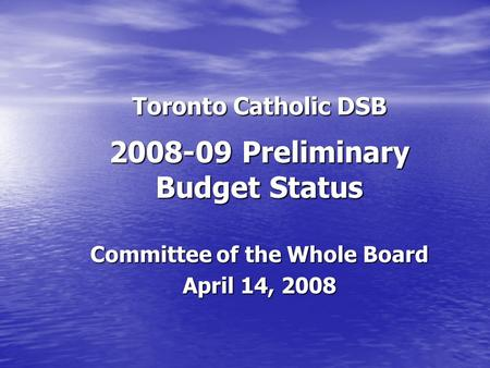 Toronto Catholic DSB 2008-09 Preliminary Budget Status Committee of the Whole Board April 14, 2008.