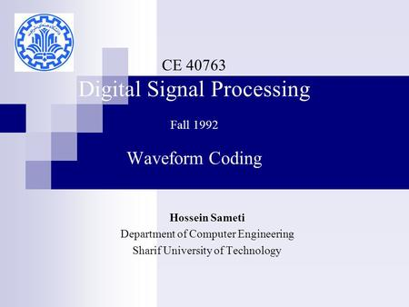 CE 40763 Digital Signal Processing Fall 1992 Waveform Coding Hossein Sameti Department of Computer Engineering Sharif University of Technology.