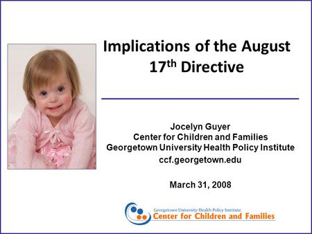 Implications of the August 17 th Directive Jocelyn Guyer Center for Children and Families Georgetown University Health Policy Institute ccf.georgetown.edu.