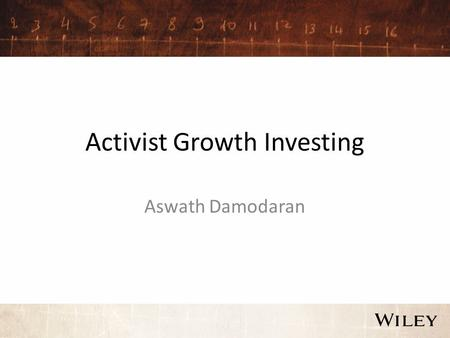 Activist Growth Investing Aswath Damodaran. The faces of activist growth investing Unlike activist value investing, which is usually directed at mature.