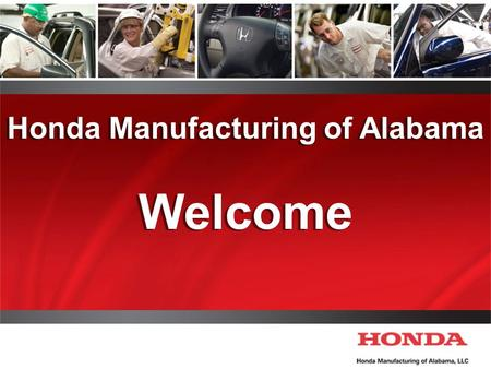 Honda Manufacturing of Alabama Welcome Honda Manufacturing of Alabama Welcome.