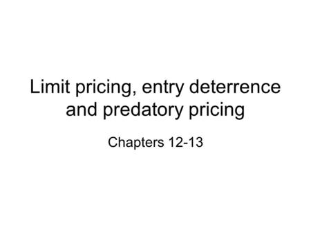 Limit pricing, entry deterrence and predatory pricing Chapters 12-13.