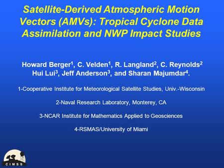 Satellite-Derived Atmospheric Motion Vectors (AMVs): Tropical Cyclone Data Assimilation and NWP Impact Studies Howard Berger 1, C. Velden 1, R. Langland.