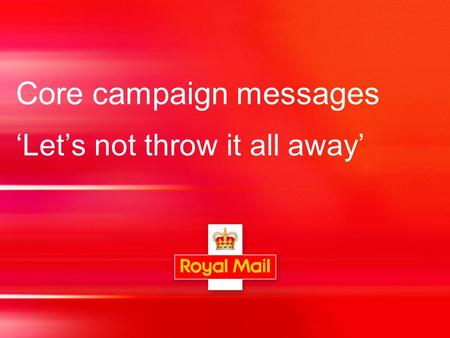 Core campaign messages 'Let's not throw it all away'