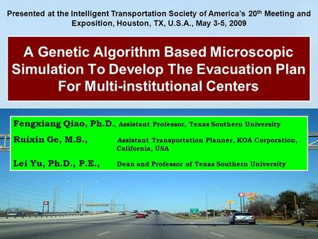 A Genetic Algorithm Based Microscopic Simulation To Develop The Evacuation Plan For Multi-institutional Centers Fengxiang Qiao, Ph.D., Assistant Professor,