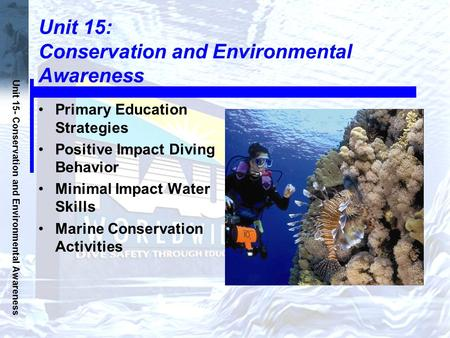 Unit 15- Conservation and Environmental Awareness Unit 15: Conservation and Environmental Awareness Primary Education Strategies Positive Impact Diving.