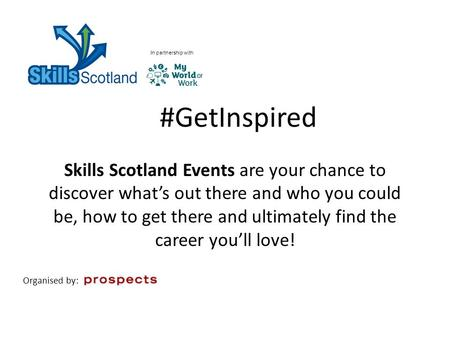 #GetInspired Skills Scotland Events are your chance to discover what's out there and who you could be, how to get there and ultimately find the career.