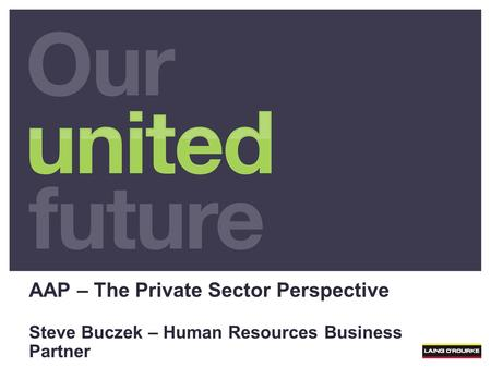 AAP – The Private Sector Perspective Steve Buczek – Human Resources Business Partner.