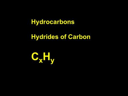Hydrocarbons CxHyCxHy Hydrides of Carbon. Carbon has four valence electrons. Wants to form four bonds. Hydrogen has one valence electron and wants to.