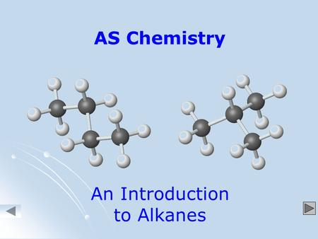 AS Chemistry An Introduction to Alkanes. Alkanes are HYDROCARBONS because they contains ONLY CARBON and HYDROGEN atoms.