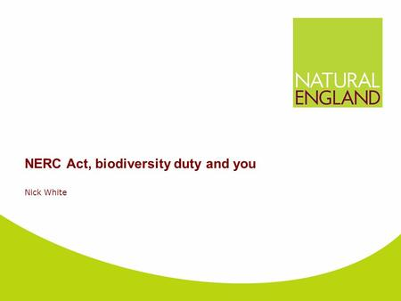 NERC Act, biodiversity duty and you Nick White. Why Care About Biodiversity?