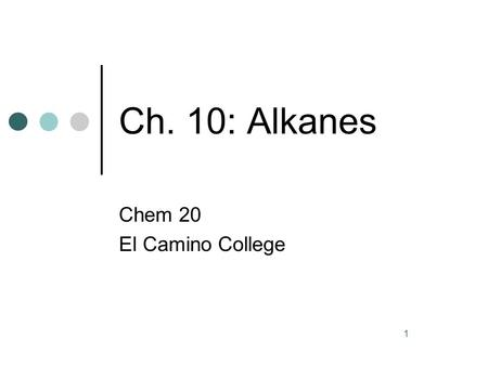 1 Ch. 10: Alkanes Chem 20 El Camino College. 2 Organic Chemistry More than 90% of compounds are organic compounds. For pronunciation of organic compound.