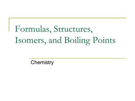Formulas, Structures, Isomers, and Boiling Points Chemistry.