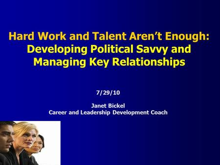 ASSOCIATION OF AMERICAN MEDICAL COLLEGES Hard Work and Talent Aren't Enough: Developing Political Savvy and Managing Key Relationships 7/29/10 Janet Bickel.