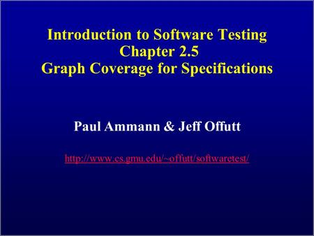 Introduction to Software Testing Chapter 2.5 Graph Coverage for Specifications Paul Ammann & Jeff Offutt