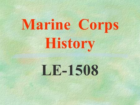 Marine Corps History LE-1508 Birth of the Corps Continental Marines 1775-1783.