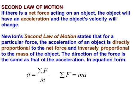 SECOND LAW OF MOTION If there is a net force acting on an object, the object will have an acceleration and the object's velocity will change. Newton's.