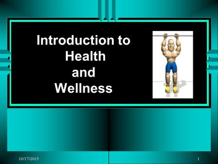 10/17/20151 Introduction to Health and Wellness 2 Health: A state of total physical, mental, and social well-being (not just freedom from sickness or.