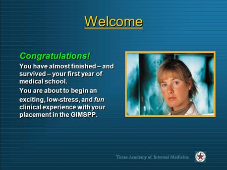 Texas Academy of Internal Medicine Welcome Congratulations! You have almost finished – and survived – your first year of medical school. You are about.
