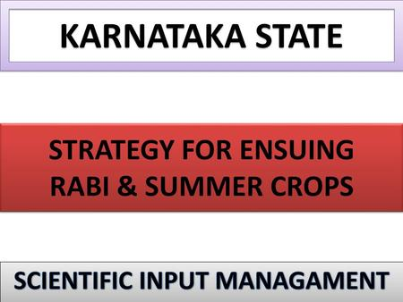 STRATEGY FOR ENSUING RABI & SUMMER CROPS KARNATAKA STATE.