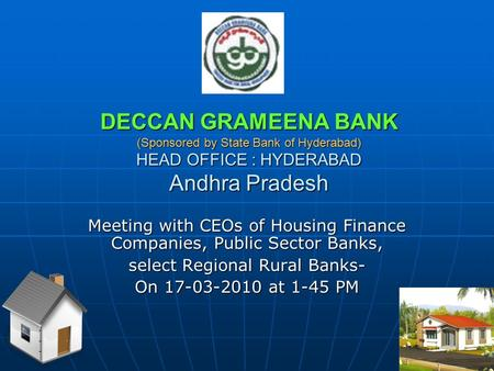 DECCAN GRAMEENA BANK (Sponsored by State Bank of Hyderabad) HEAD OFFICE : HYDERABAD Andhra Pradesh Meeting with CEOs of Housing Finance Companies, Public.