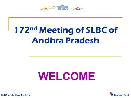 172 nd Meeting of SLBC of Andhra Pradesh WELCOME SLBC of Andhra Pradesh Andhra Bank.